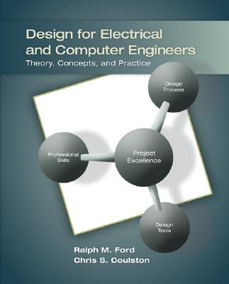 Design for Electrical and Computer Engineers By Ford, Ralph M./ Coulston, Chris S.