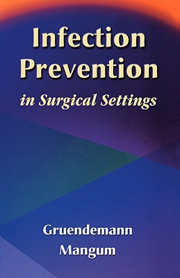Infection Prevention in Surgical Settings By Gruendemann, Barbara J./ Mangum, Sandra Stonehocker