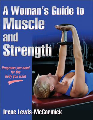A Woman's Guide to Muscle and Strength By Mccormick, Irene